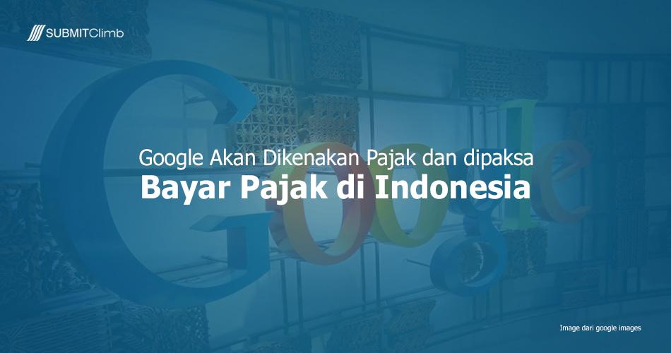Google Akan Dikenakan Pajak Dan Dipaksa Bayar Pajak Di Indonesia
