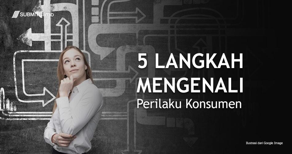5 Langkah Cara Mengenali Perilaku Konsumen Dalam Inbound Marketing