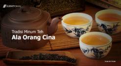 Tradisi Minum Teh Ala Orang Cina Dan Manfaat Minum Teh