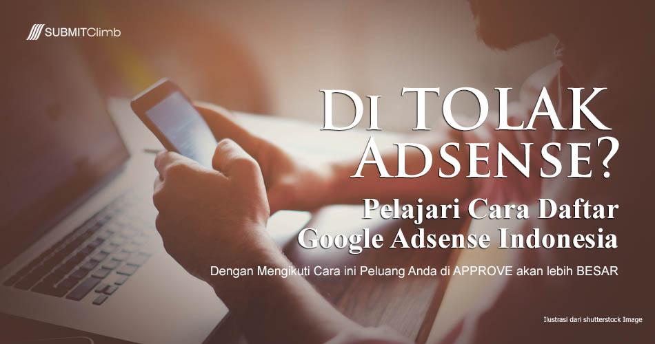 Ditolak Adsense Terus, Pelajari Cara Daftar Google Adsense Indonesia