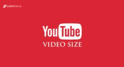 Ukuran Video Terbaik Untuk Upload Ke YouTube