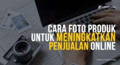 Cara Foto Produk Untuk Menarik Dan Meningkatkan Jualan Online