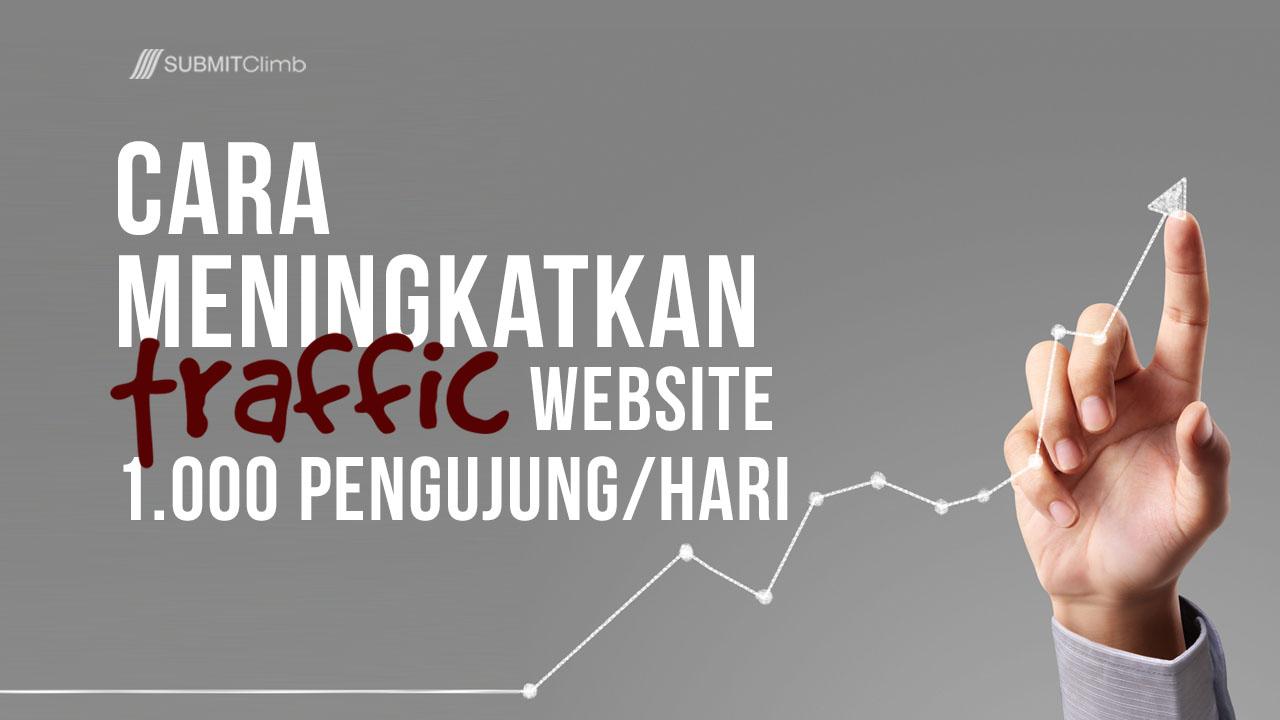 Cara Meningkatkan Traffic Website 1000 Pengunjung Perhari