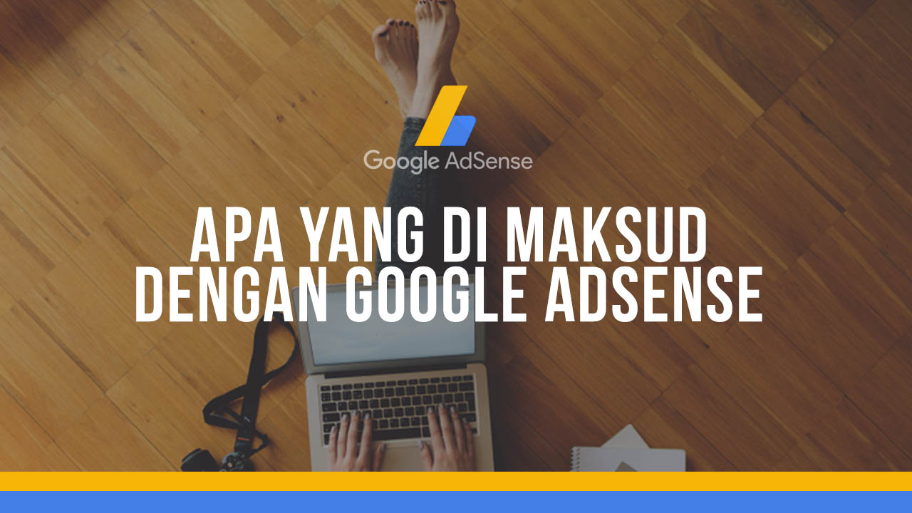 Apa Yang Di Maksud Dengan Google AdSense