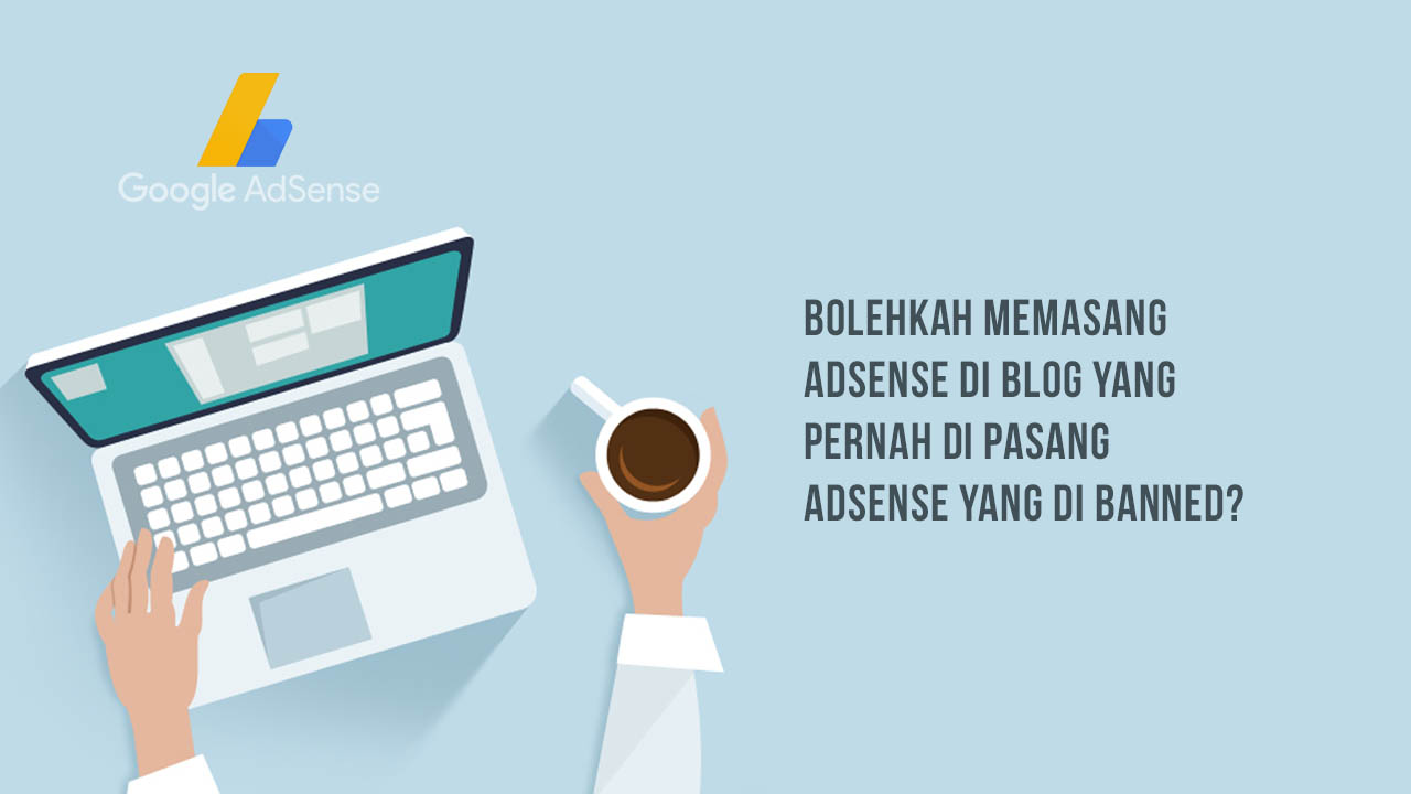 Bolehkah Memasang AdSense Di Blog Yang Pernah Di Banned?