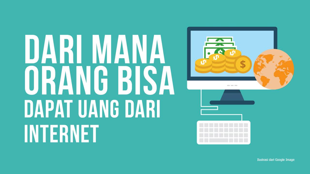 Dari Mana Orang Bisa Dapat Uang Dari Internet
