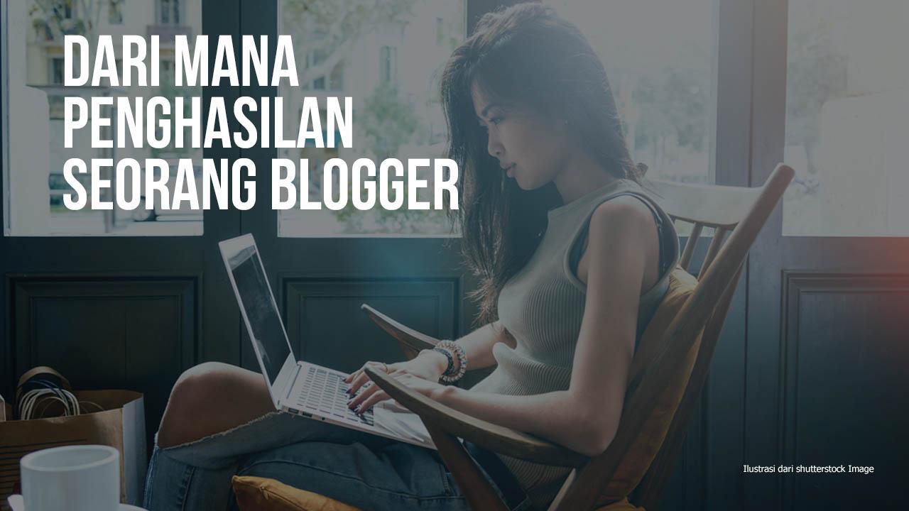 Mau Tahu Dari Mana Sumber Penghasilan Seorang Blogger