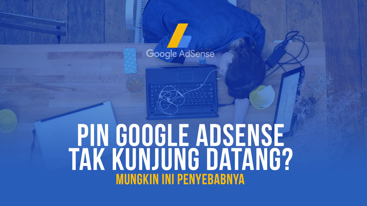 Penyebab Pin Google AdSense Tidak Datang