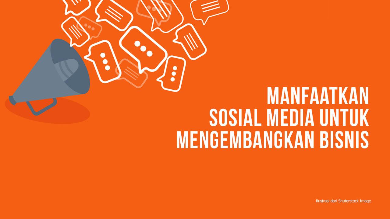 Manfaatkan Sosial Media Untuk Mengembangkan Bisnis