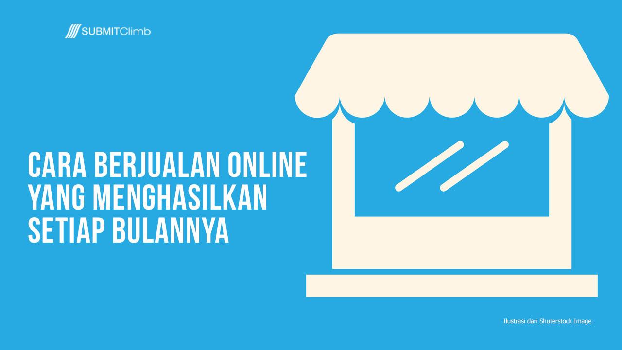 Cara Berjualan Online Yang Menghasilkan Setiap Bulannya