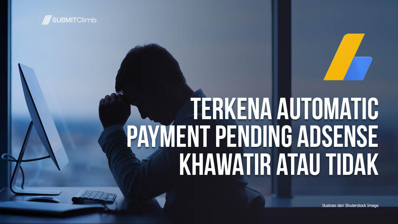 Terkena Automatic Payment Pending AdSense Khawatir Atau Tidak