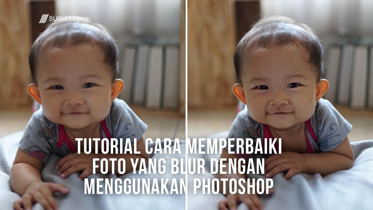 Tutorial Cara Memperbaiki Foto Yang Blur Dengan Menggunakan Photoshop