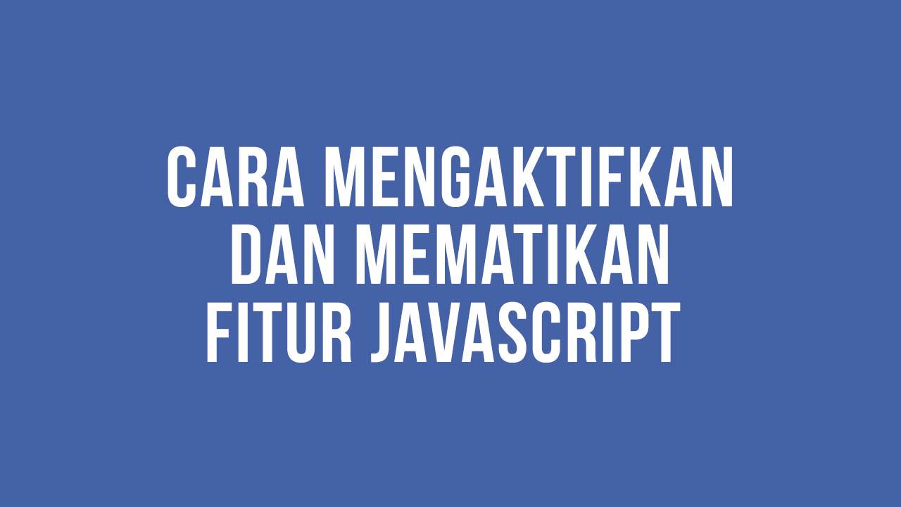 Cara Mengatifkan Dan Juga Mematikan Fitur JavaScript