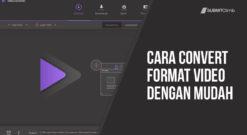 Cara Convert Format Video Dengan Mudah