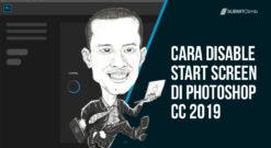 Cara Disable Start Screen Di Photoshop CC 2019