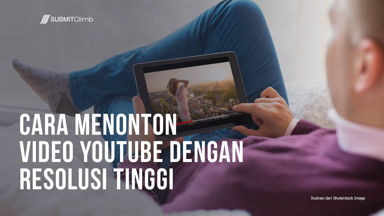 Cara Menonton Video YouTube Dengan Resolusi Tinggi