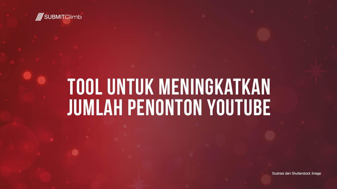 Tools Untuk Meningkatkan Jumah Penonton YouTube