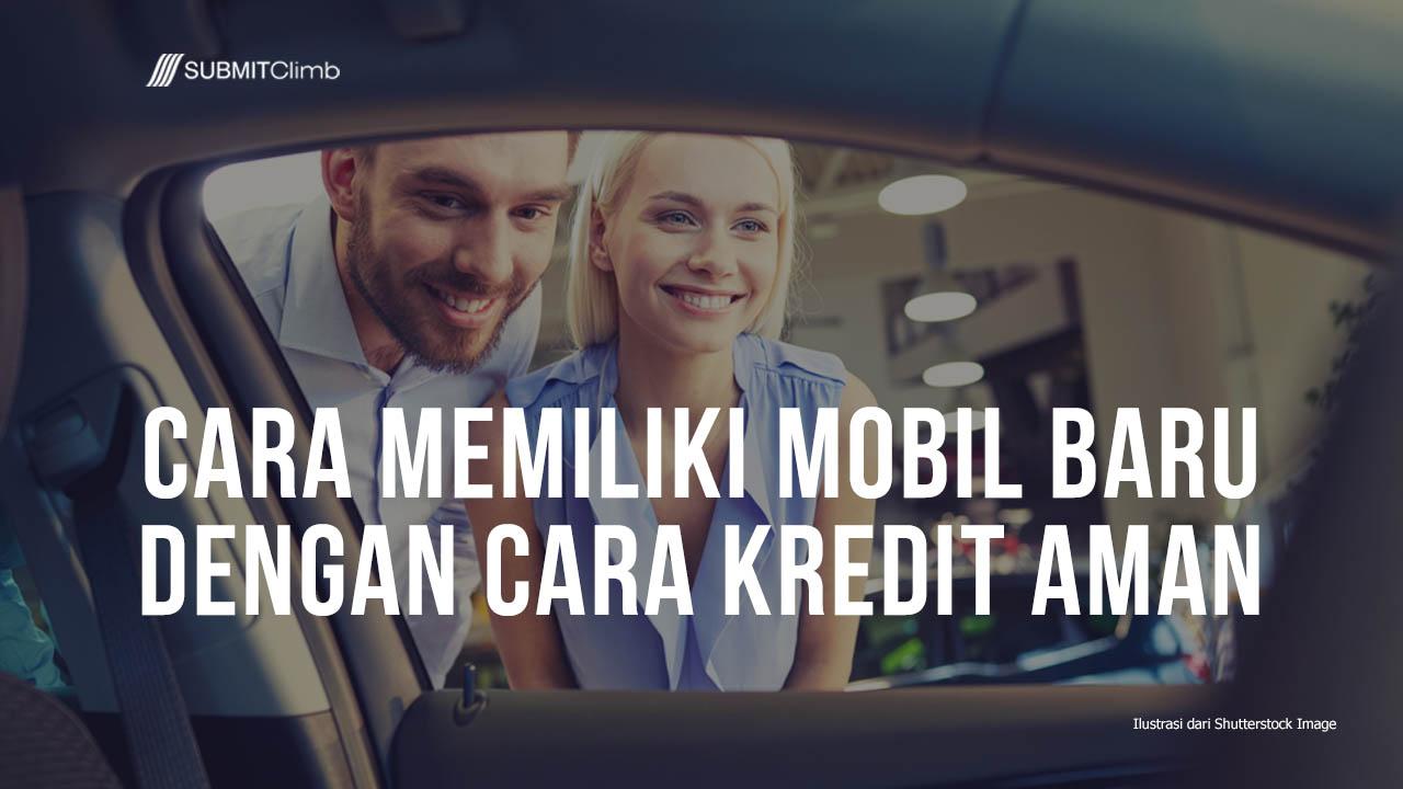 Cara Memiliki Mobil Baru Dengan Cara Kredit Aman