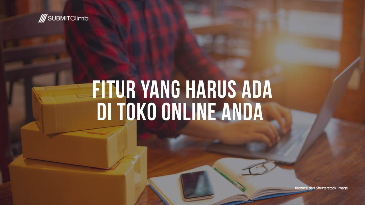 Fitur Yang Harus Ada Di Toko Online Anda