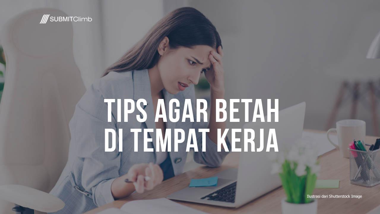 Tips Agar Betah Di Tempat Kerja