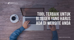 Tool Terbaik Untuk Blogger Yang Harus Ada Di Website Anda
