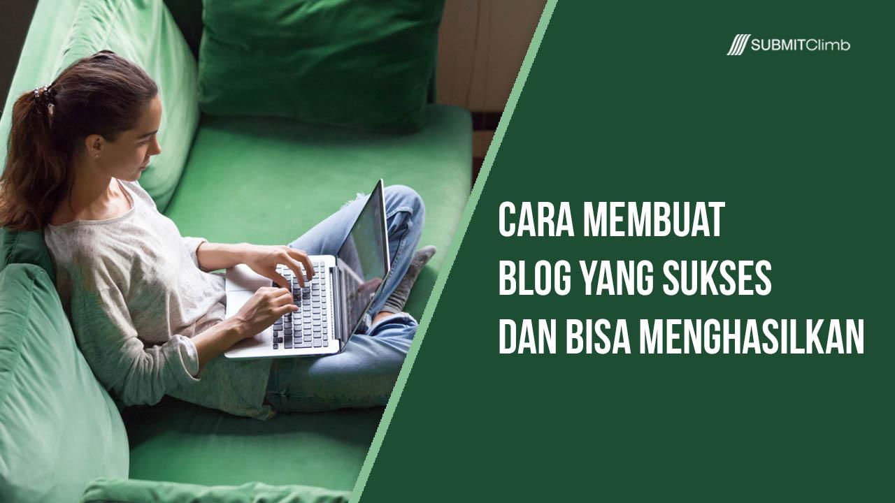 Cara Membuat Blog Yang Sukses Dan Bisa Menghasilkan