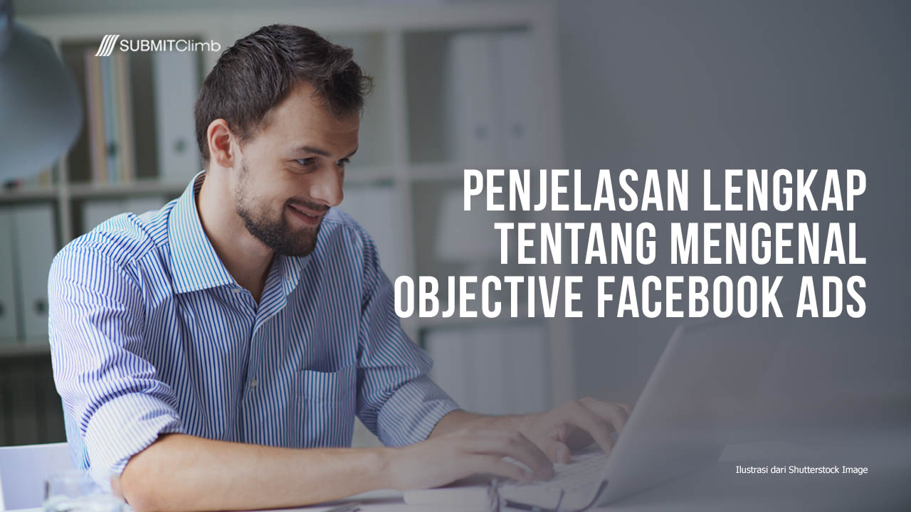 Penjelasan Lengkap Tentang Mengenal Objective Facebook Ads
