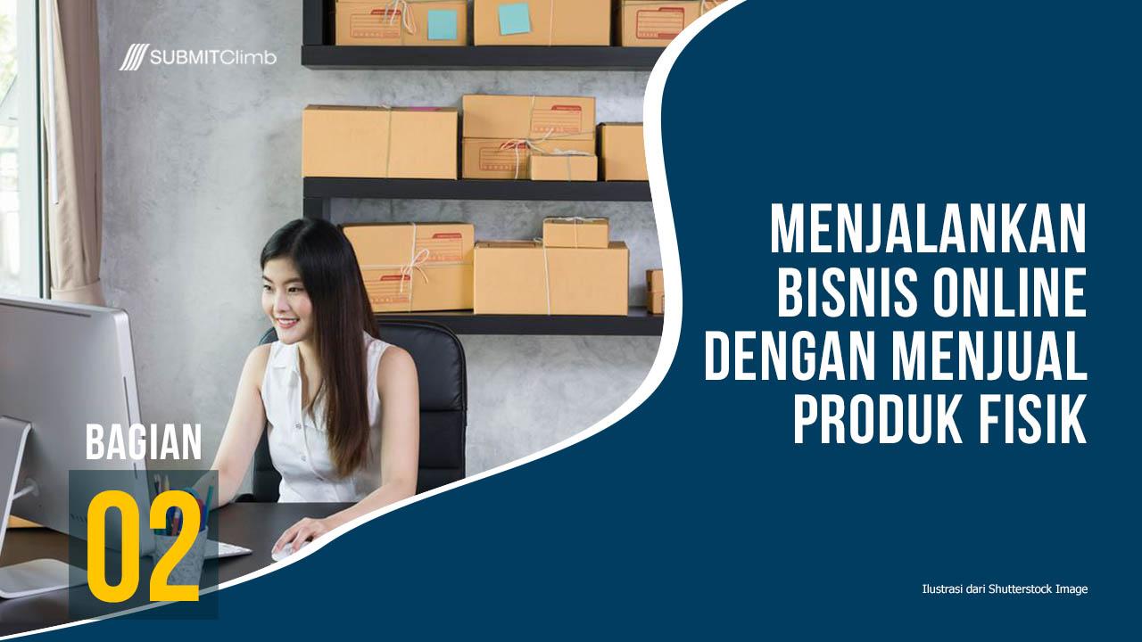 Menjalankan Bisnis Online Dengan Menjual Produk Fisik