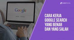 Cara Kerja Google Search Yang Benar Dan Yang Salah