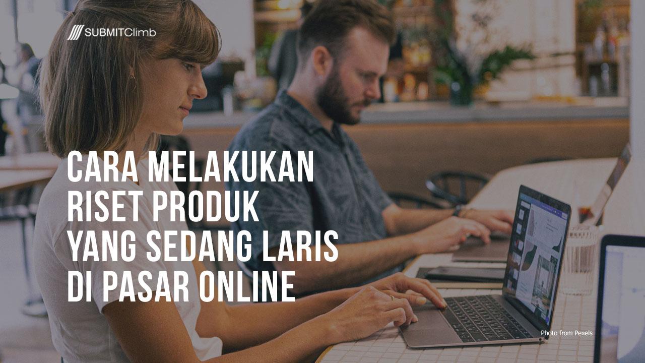 Cara Melakukan Riset Produk Yang Sedang Laris Di Pasar Secara Online