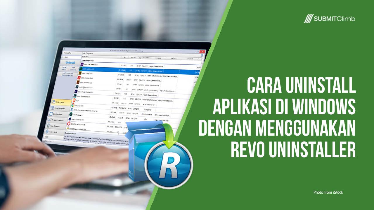 Cara Uninstall Aplikasi Di Windows Dengan Menggunakan Revo Uninstaller