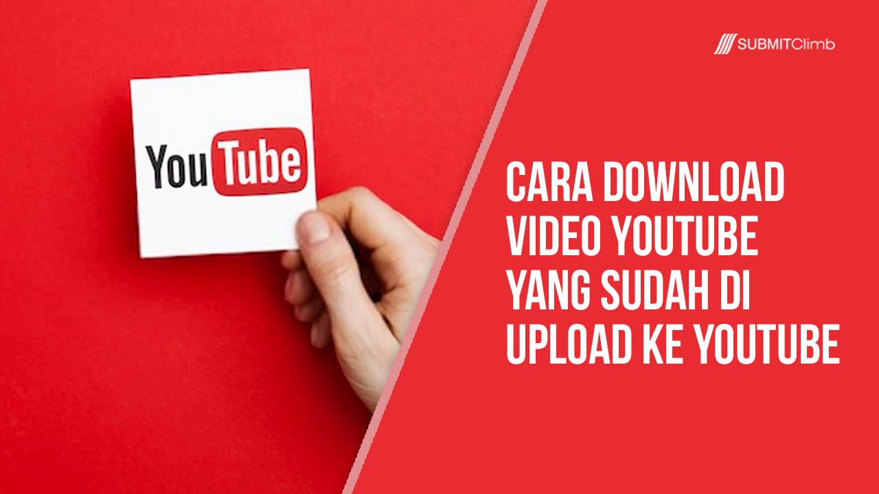 Cara Download Video Youtube Yang Sudah Di Upload Ke YouTube