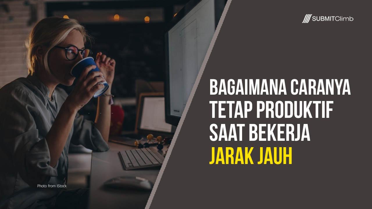 Bagaimana Caranya Tetap Produktif Saat Bekerja Jarak Jauh