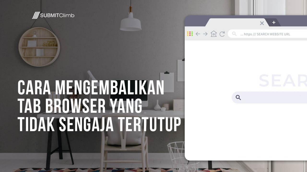 Cara Mengembalikan Tab Browser Yang Tidak Sengaja Tertutup