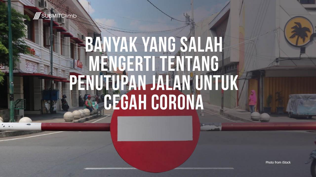 Banyak Yang Salah Tentang Penutupan Jalan Untuk Cegah Corona