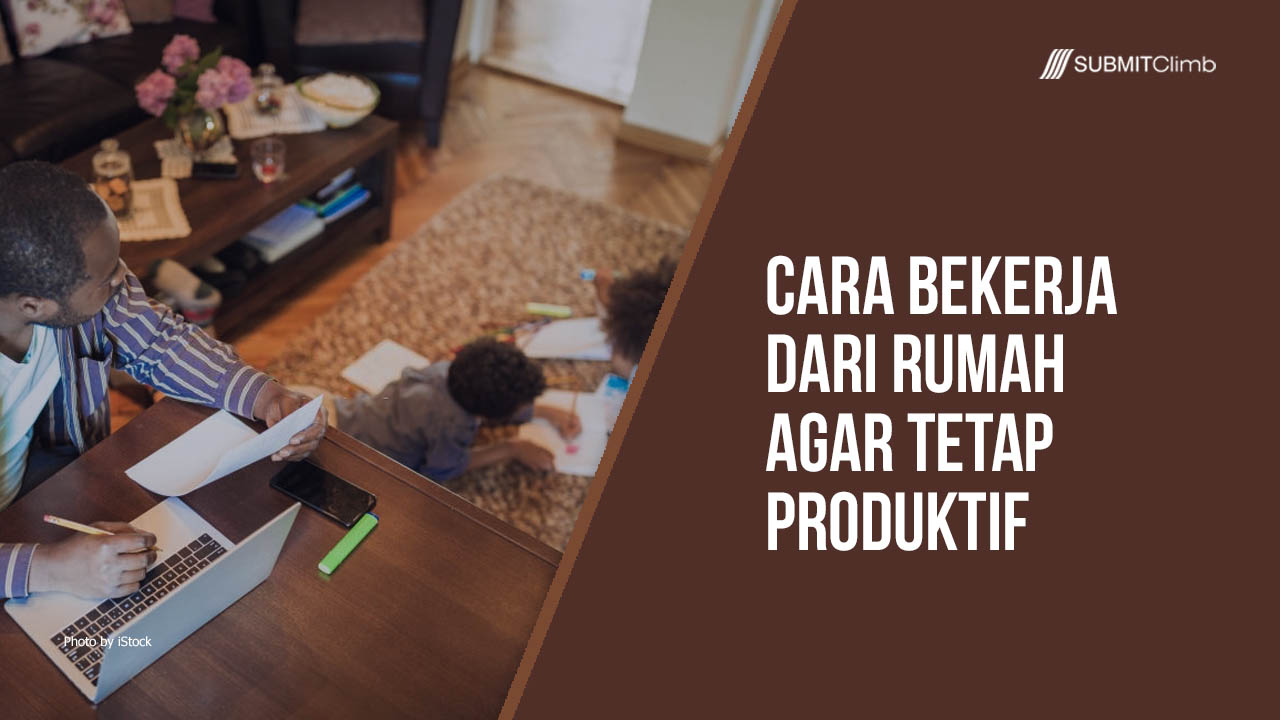 Cara Bekerja Dari Rumah Agar Tetap Produktif
