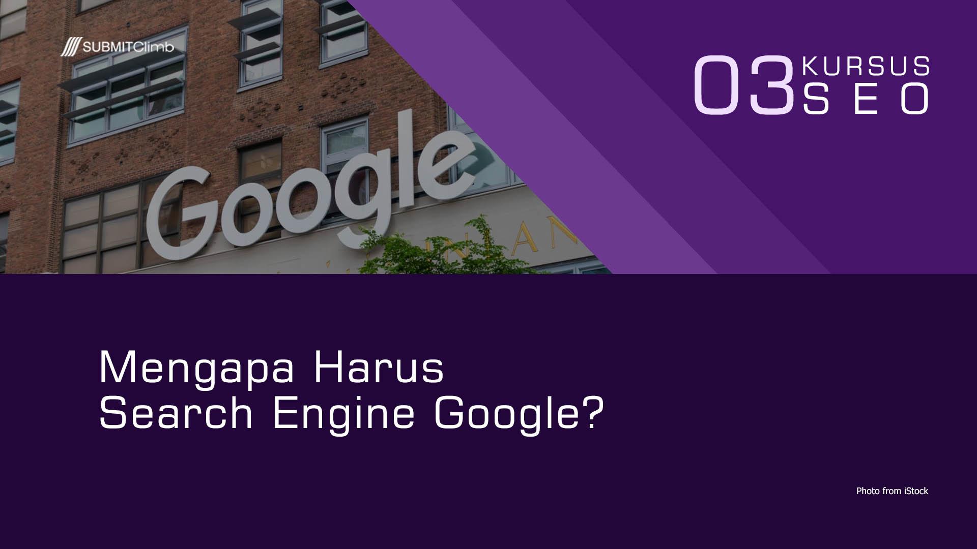 Mengapa Harus Search Engine Google