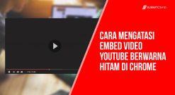 Cara Mengatasi Embed Video YouTube Berwarna Hitam Di Chrome