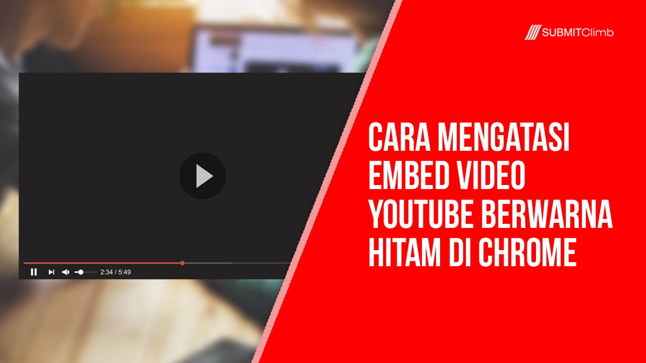 Cara Mengatasi Embed Video YouTube Berwarna Hitam Di Chrome