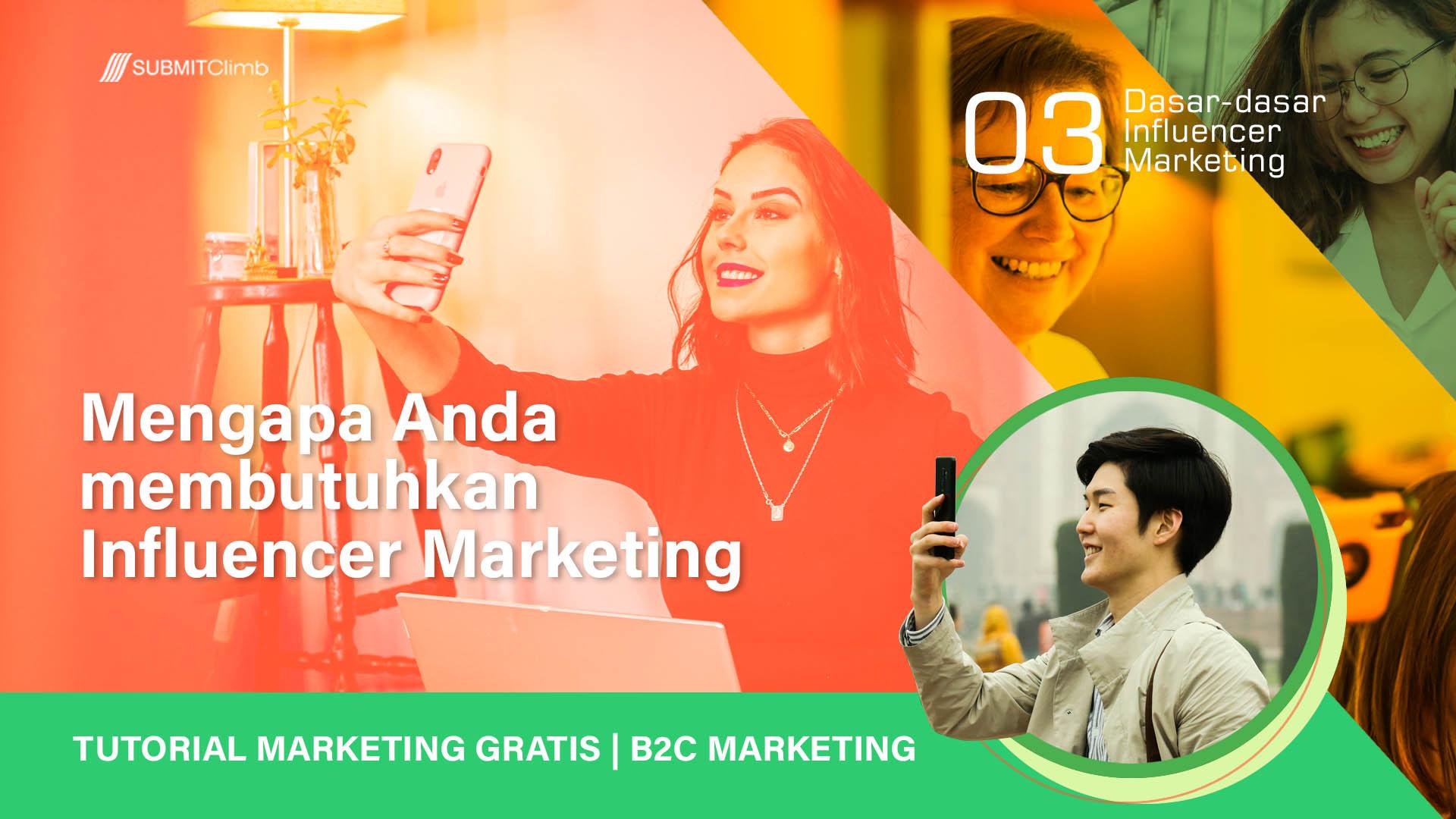 Mengapa Anda Membutuhkan Influencer Marketing