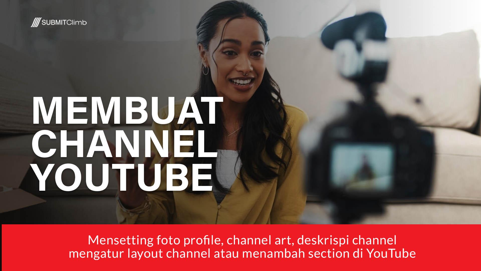 Cara Membuat Channel YouTube Yang Menarik