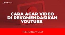 Cara Agar Video Di Rekomendasikan YouTube